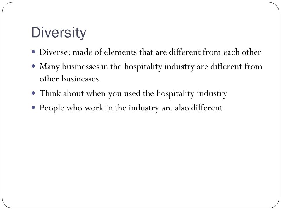 Diversity Diverse: made of elements that are different from each other