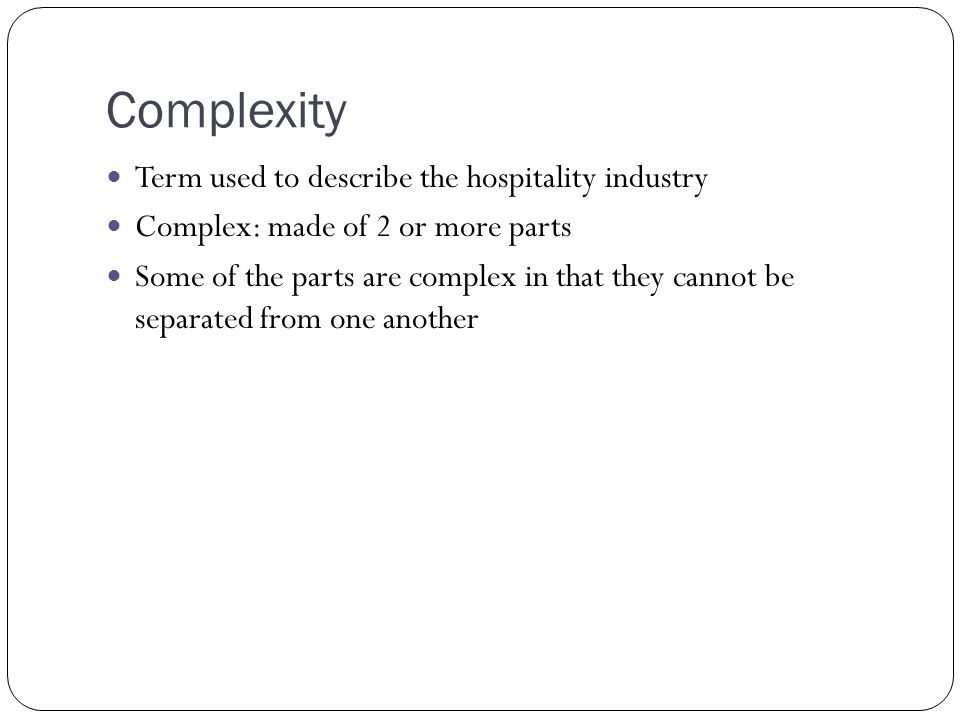 Complexity Term used to describe the hospitality industry