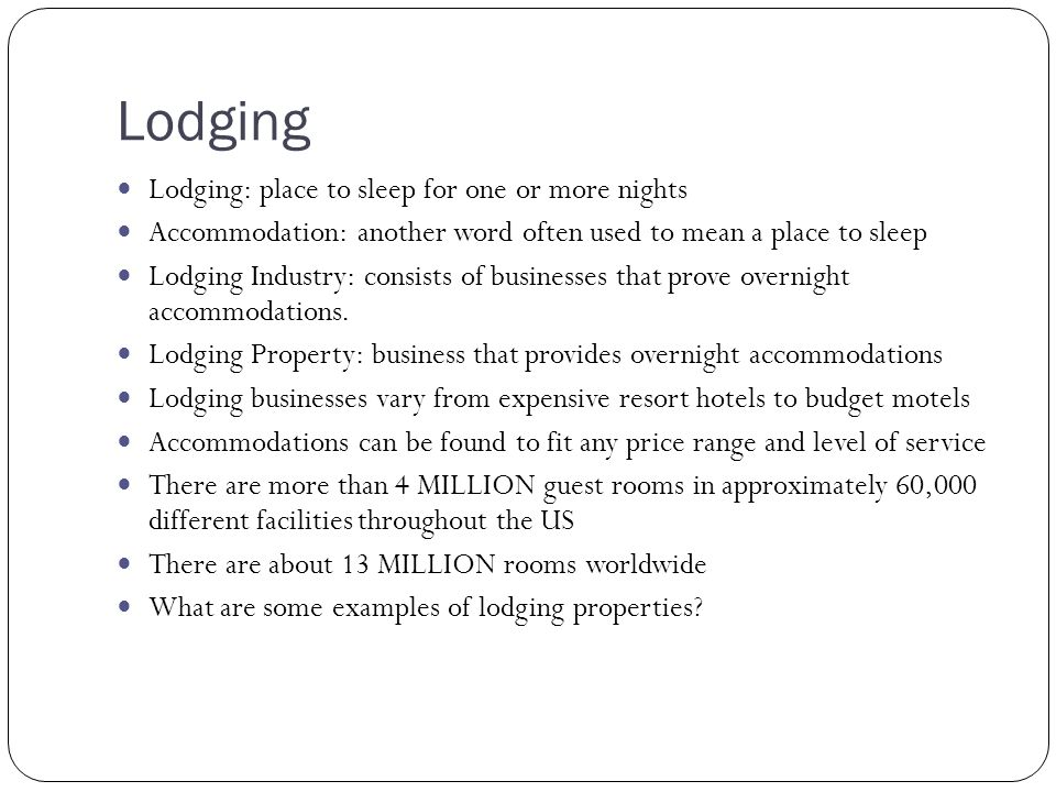 Lodging Lodging: place to sleep for one or more nights