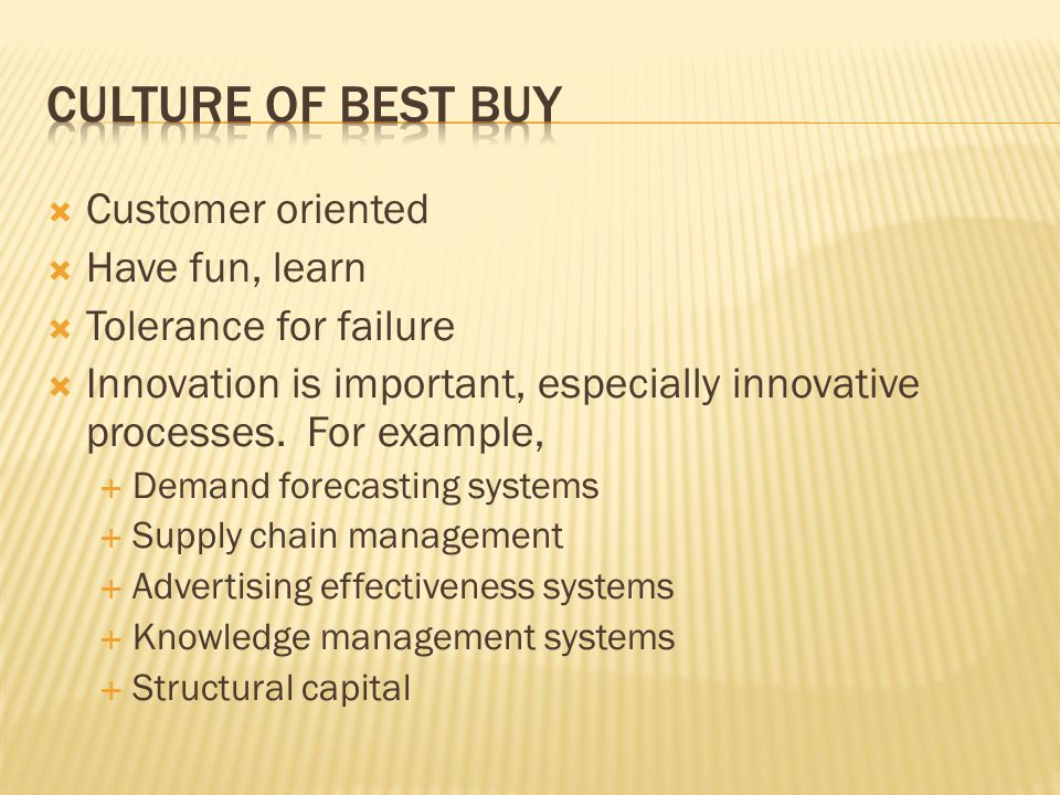Culture of best buy Customer oriented Have fun, learn