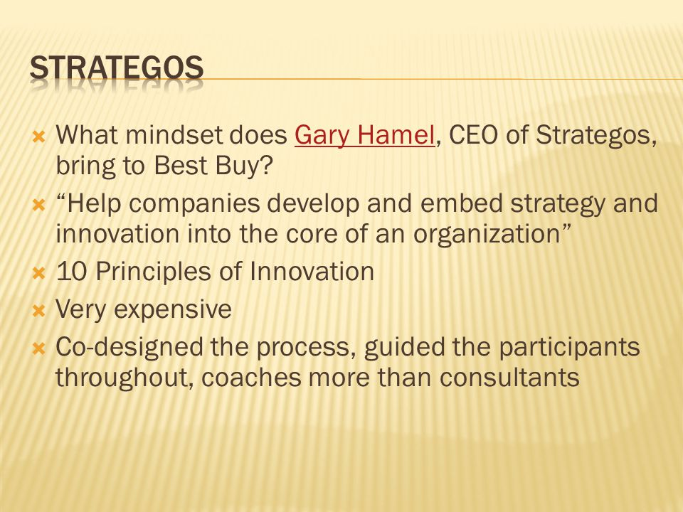 strategos What mindset does Gary Hamel, CEO of Strategos, bring to Best Buy