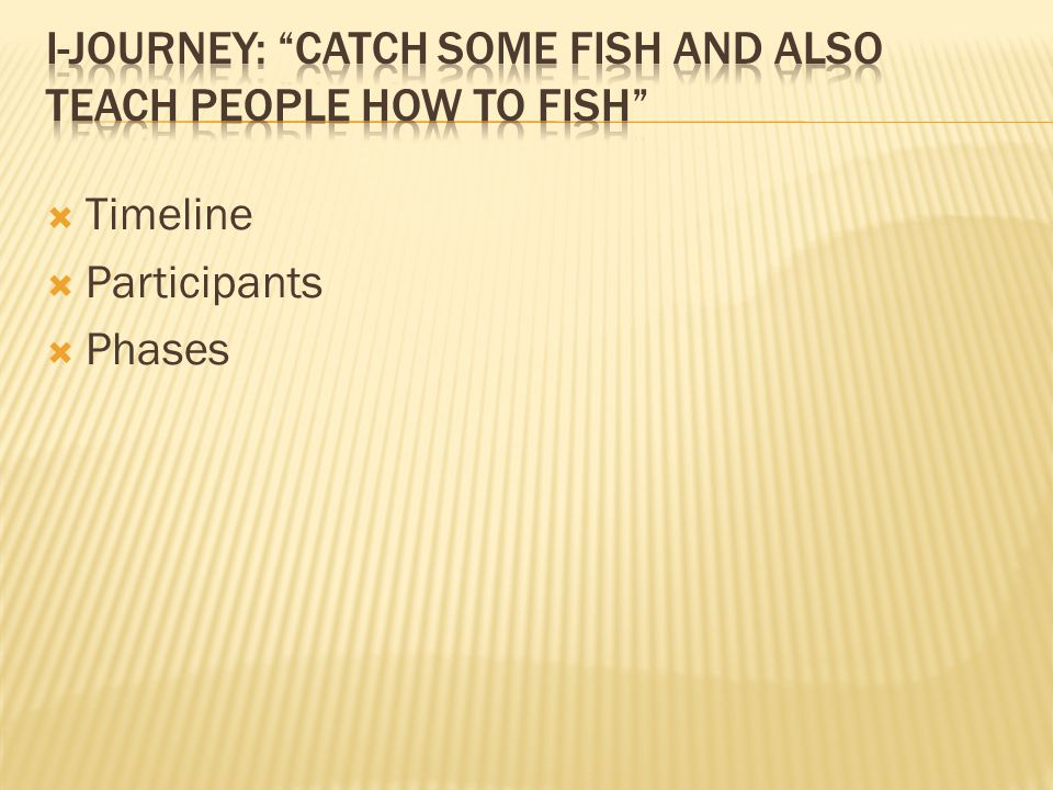 I-Journey: catch some fish and also teach people how to fish
