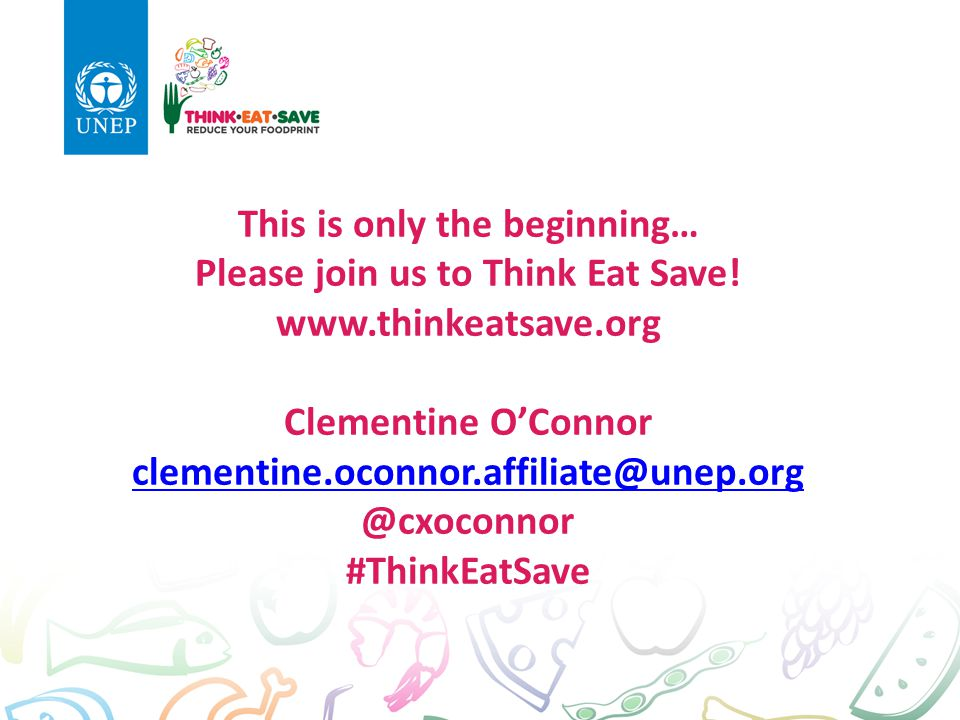 This is only the beginning… Please join us to Think Eat Save!