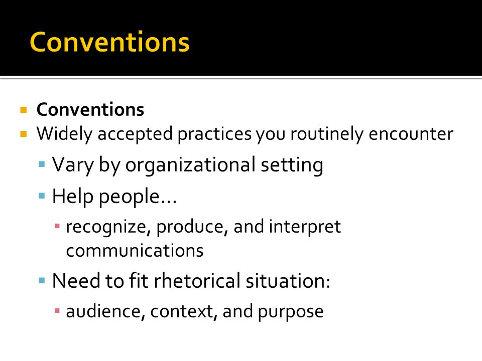 Conventions Vary by organizational setting Help people…