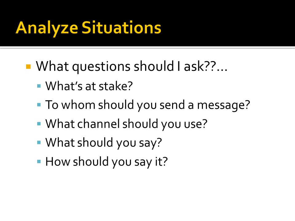 Analyze Situations What questions should I ask … What's at stake