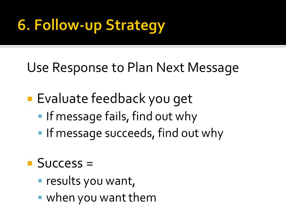 6. Follow-up Strategy Use Response to Plan Next Message
