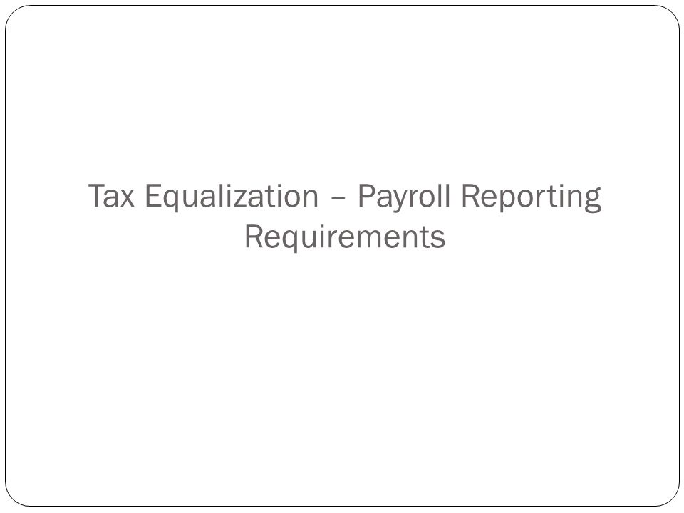 Tax Equalization – Payroll Reporting Requirements