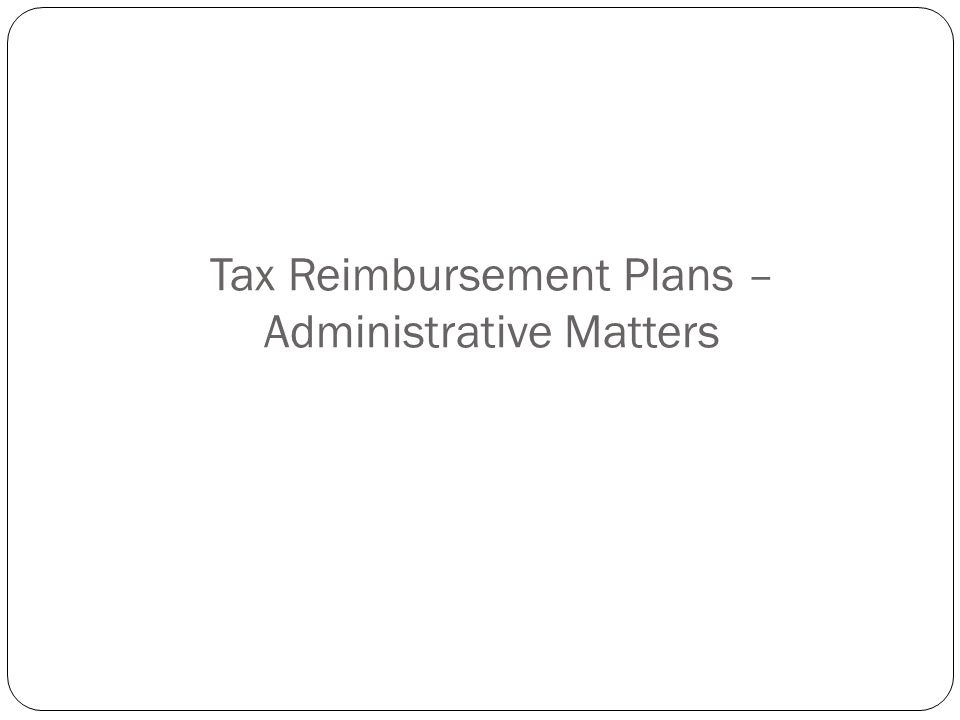 Tax Reimbursement Plans – Administrative Matters
