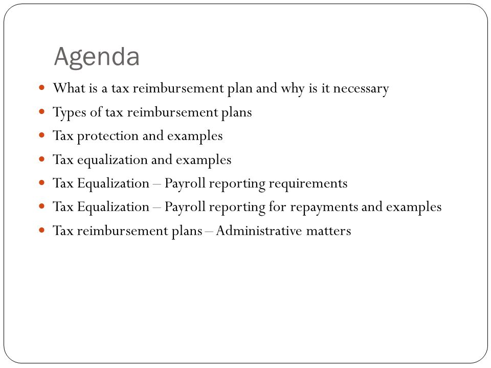 Agenda What is a tax reimbursement plan and why is it necessary
