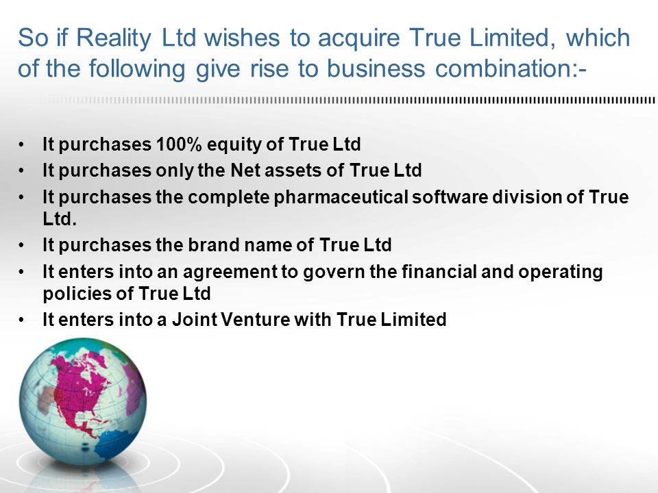 So if Reality Ltd wishes to acquire True Limited, which of the following give rise to business combination:-