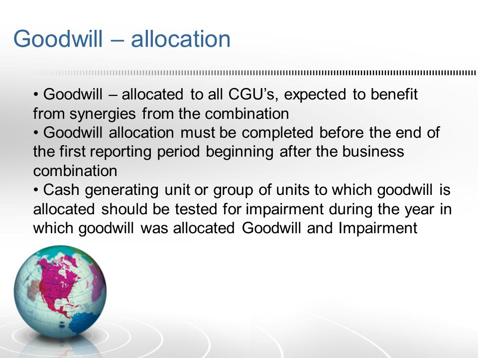 Goodwill – allocation • Goodwill – allocated to all CGU's, expected to benefit from synergies from the combination.