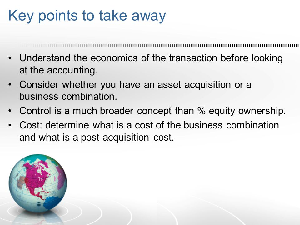Key points to take away Understand the economics of the transaction before looking at the accounting.