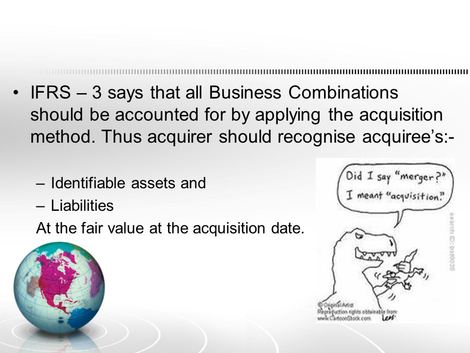 IFRS – 3 says that all Business Combinations should be accounted for by applying the acquisition method. Thus acquirer should recognise acquiree's:-