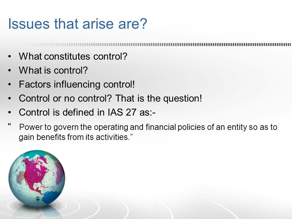 Issues that arise are What constitutes control What is control