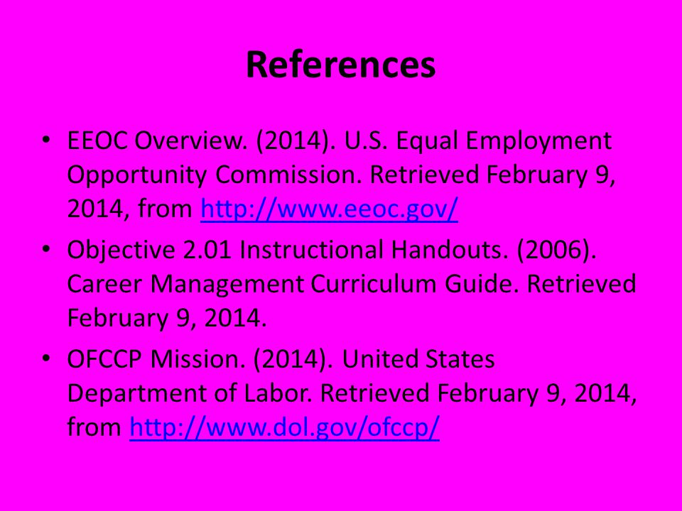 References EEOC Overview. (2014). U.S. Equal Employment Opportunity Commission. Retrieved February 9, 2014, from http://www.eeoc.gov/