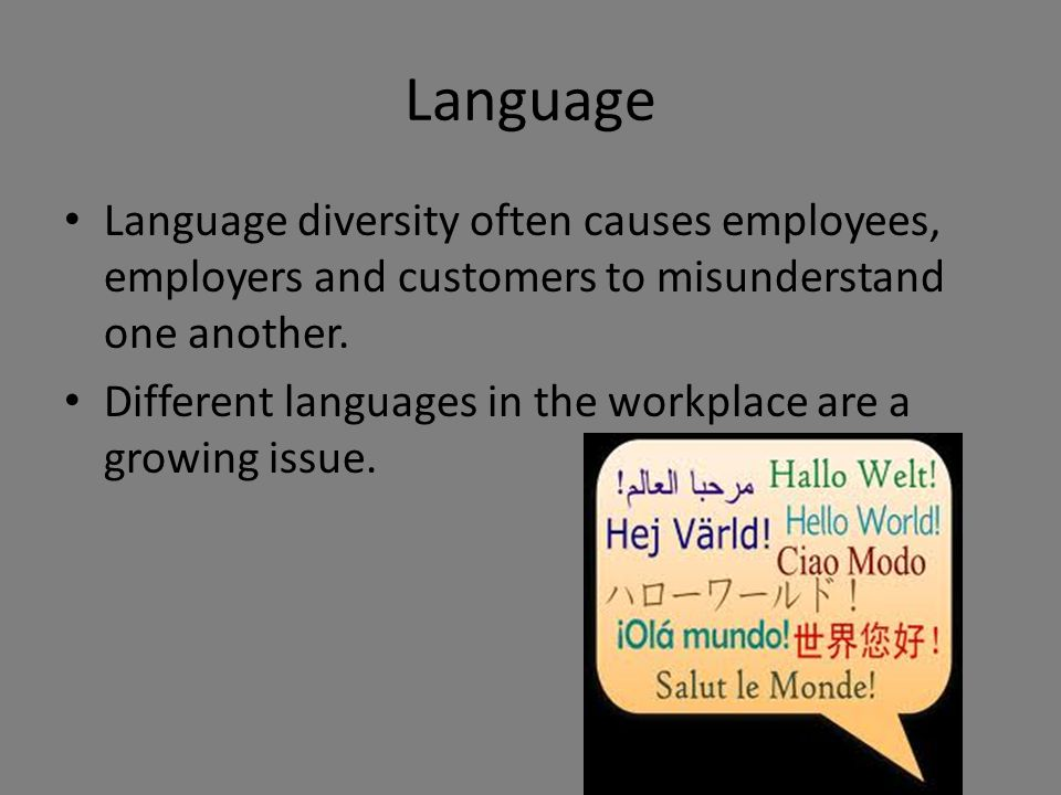 Language Language diversity often causes employees, employers and customers to misunderstand one another.