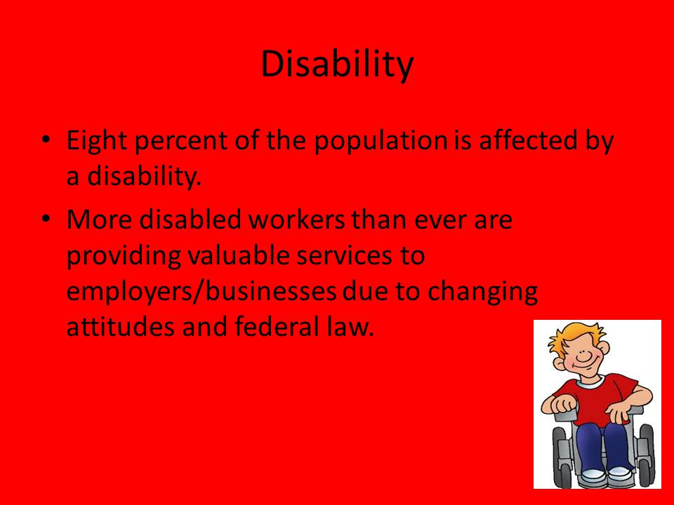 Disability Eight percent of the population is affected by a disability.