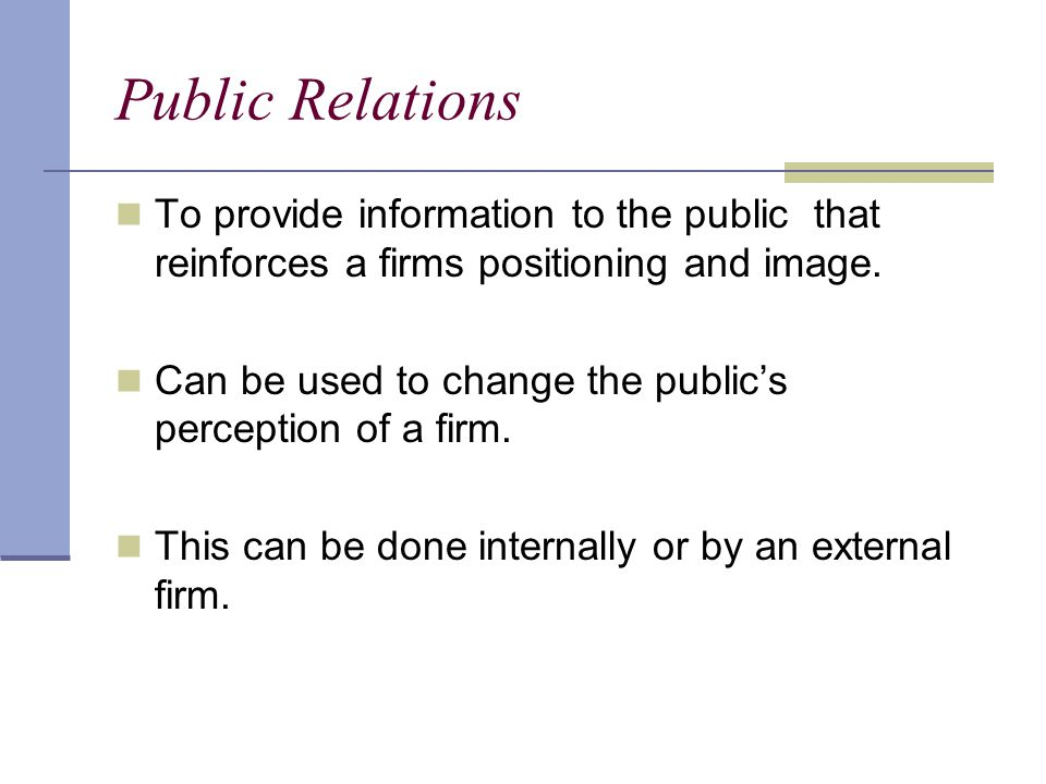 Public Relations To provide information to the public that reinforces a firms positioning and image.