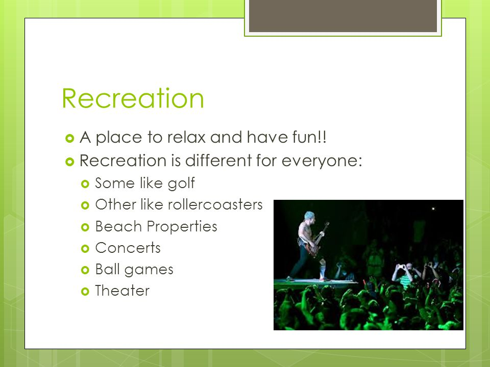 Recreation A place to relax and have fun!!