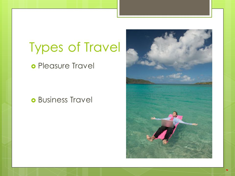 Types of Travel Pleasure Travel Business Travel