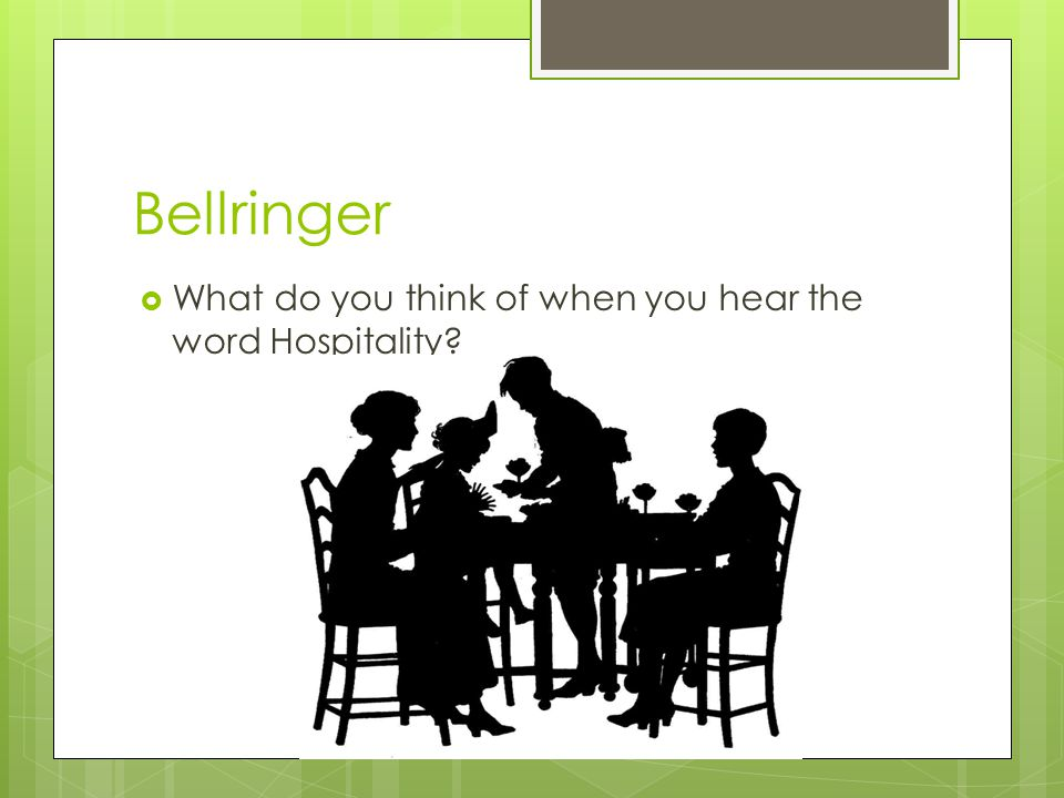 Bellringer What do you think of when you hear the word Hospitality