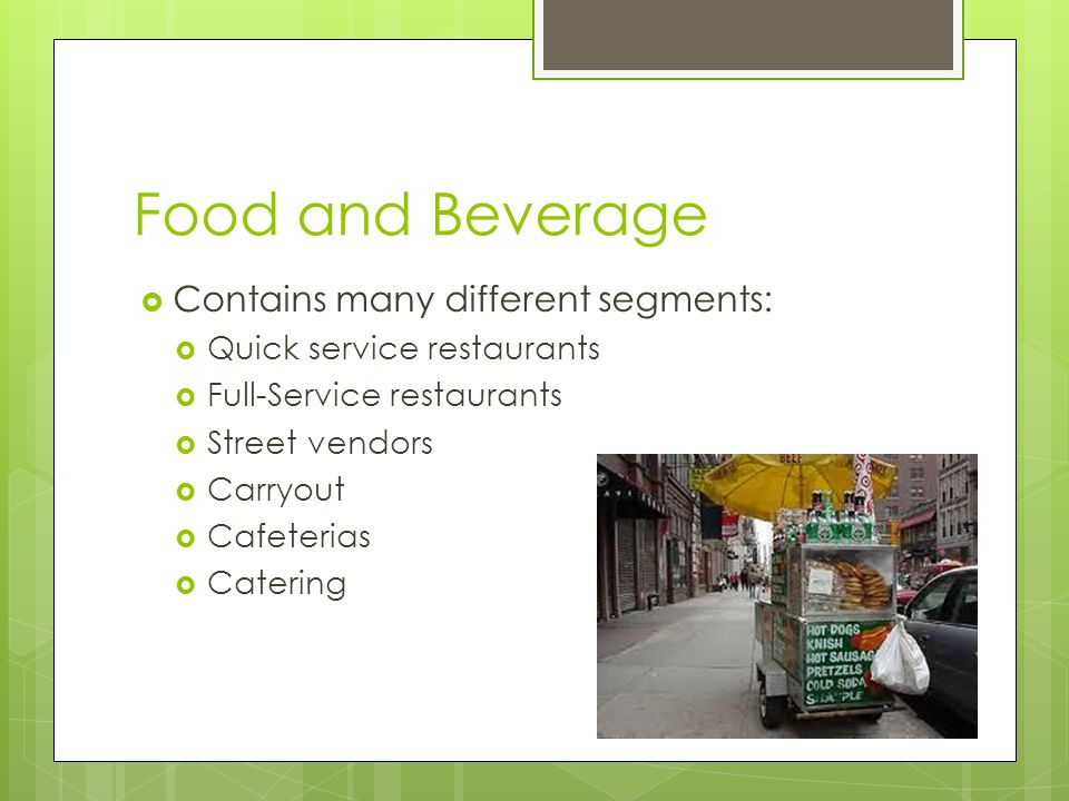 Food and Beverage Contains many different segments:
