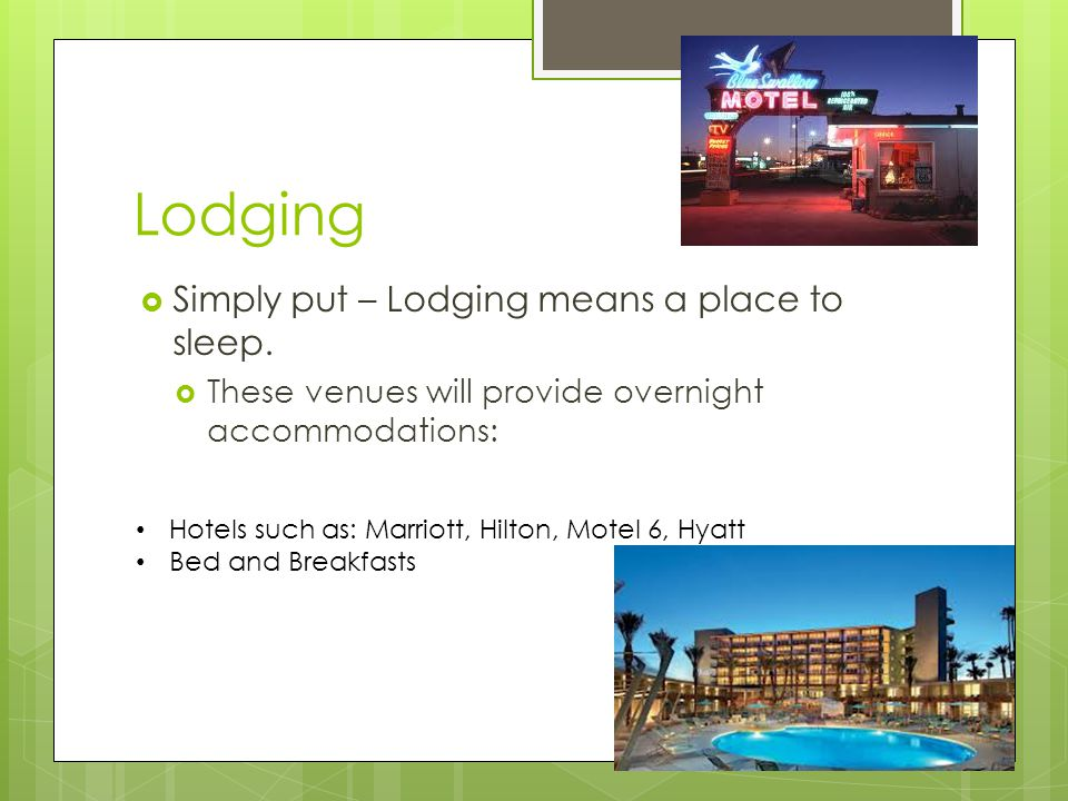 Lodging Simply put – Lodging means a place to sleep.