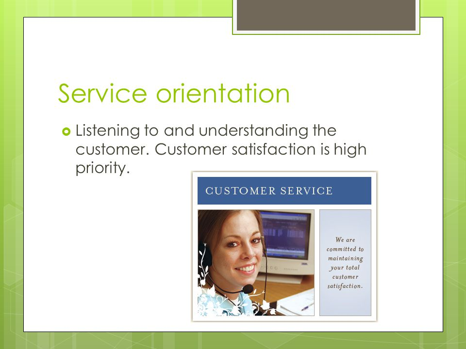 Service orientation Listening to and understanding the customer.