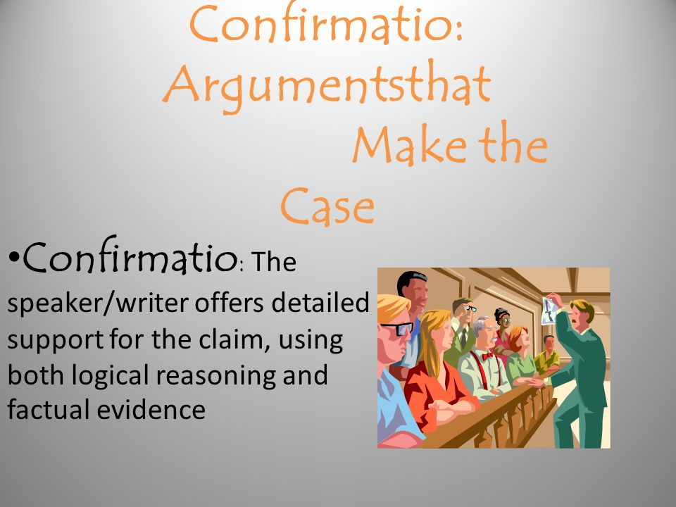 Confirmatio: Argumentsthat Make the Case