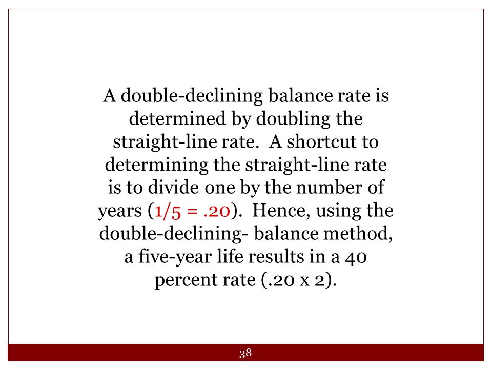 A double-declining balance rate is determined by doubling the straight-line rate.