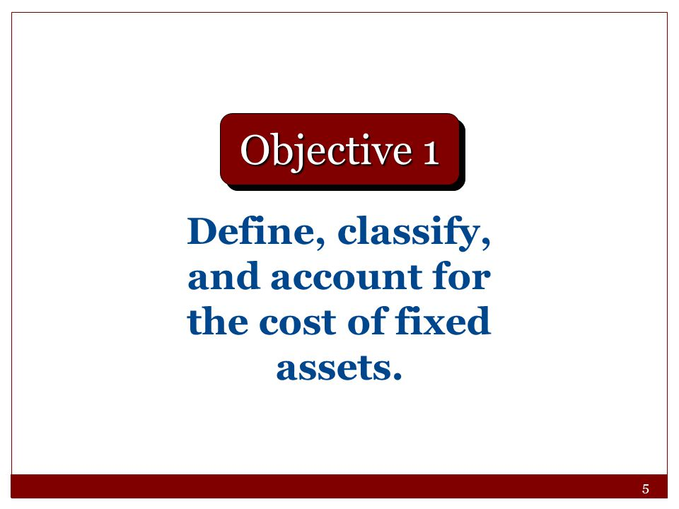 Define, classify, and account for the cost of fixed assets.