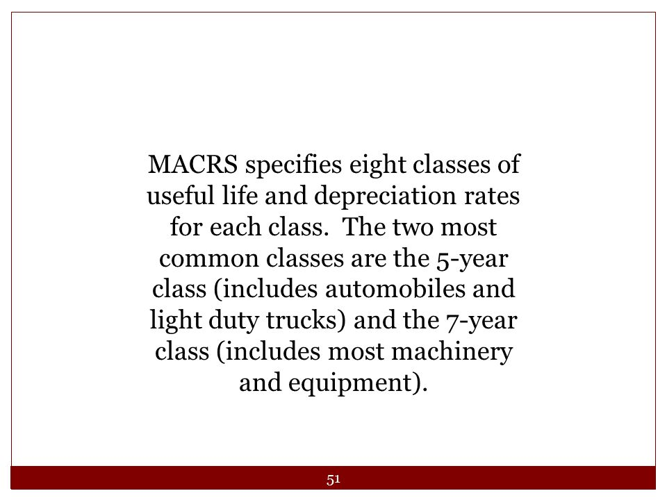 MACRS specifies eight classes of useful life and depreciation rates for each class.