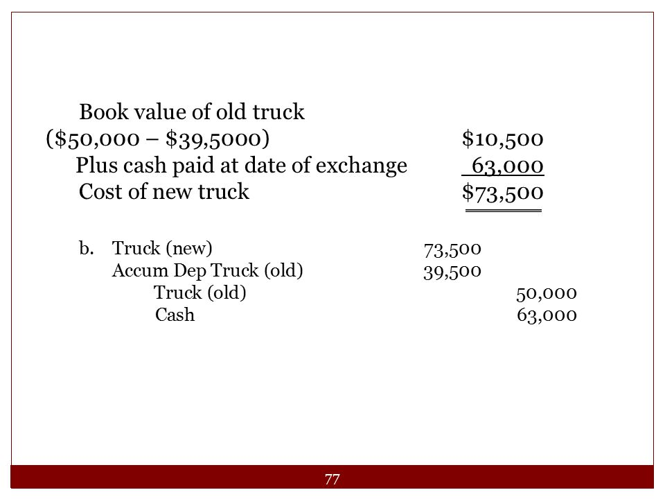 Plus cash paid at date of exchange 63,000 Cost of new truck $73,500