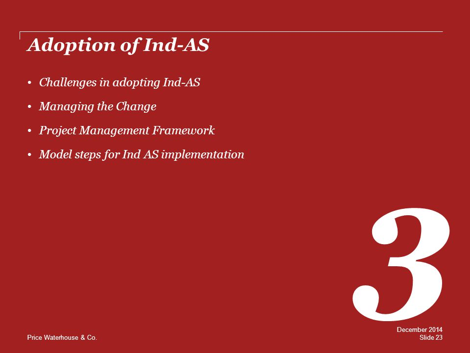3 Adoption of Ind-AS Challenges in adopting Ind-AS Managing the Change