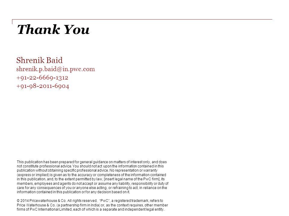 Thank You Shrenik Baid shrenik.p.baid@in.pwc.com +91-22-6669-1312