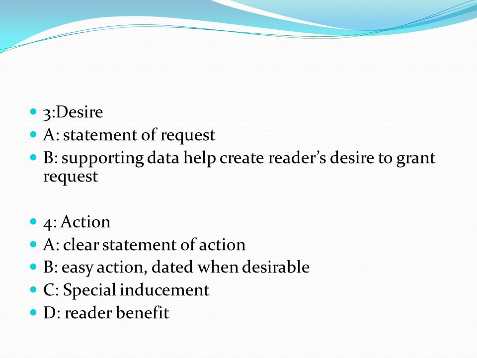 3:Desire A: statement of request. B: supporting data help create reader's desire to grant request.