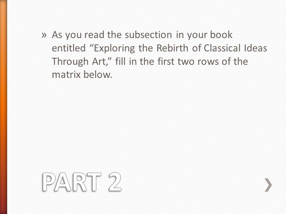 As you read the subsection in your book entitled Exploring the Rebirth of Classical Ideas Through Art, fill in the first two rows of the matrix below.