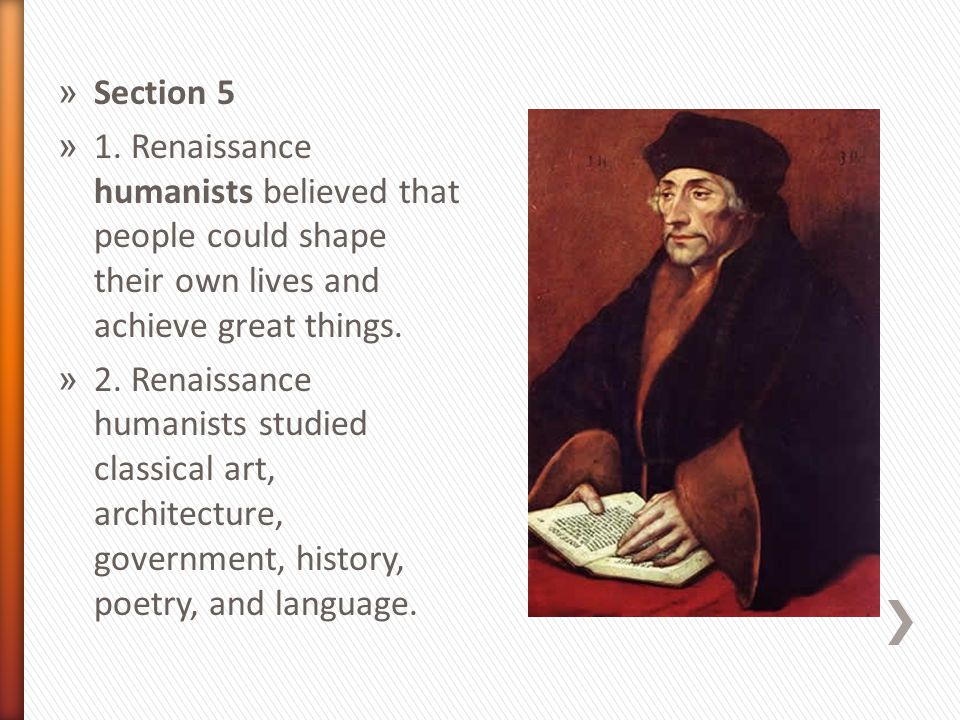 Section 5 1. Renaissance humanists believed that people could shape their own lives and achieve great things.