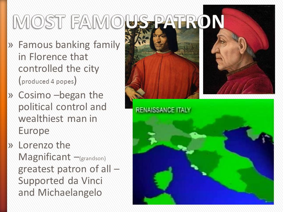 MOST FAMOUS PATRON Famous banking family in Florence that controlled the city (produced 4 popes)