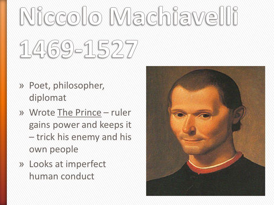 Niccolo Machiavelli 1469-1527 Poet, philosopher, diplomat