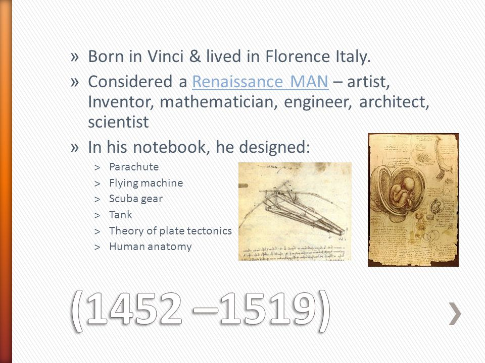 (1452 –1519) Born in Vinci & lived in Florence Italy.