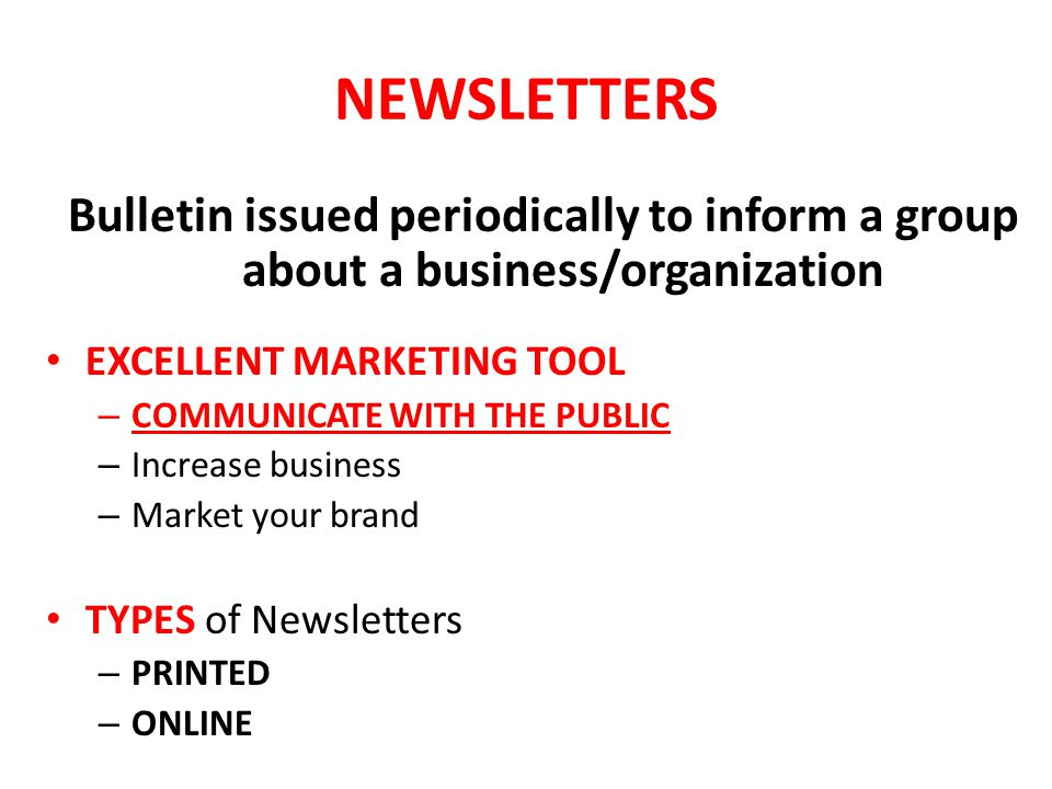 NEWSLETTERS Bulletin issued periodically to inform a group about a business/organization. EXCELLENT MARKETING TOOL.