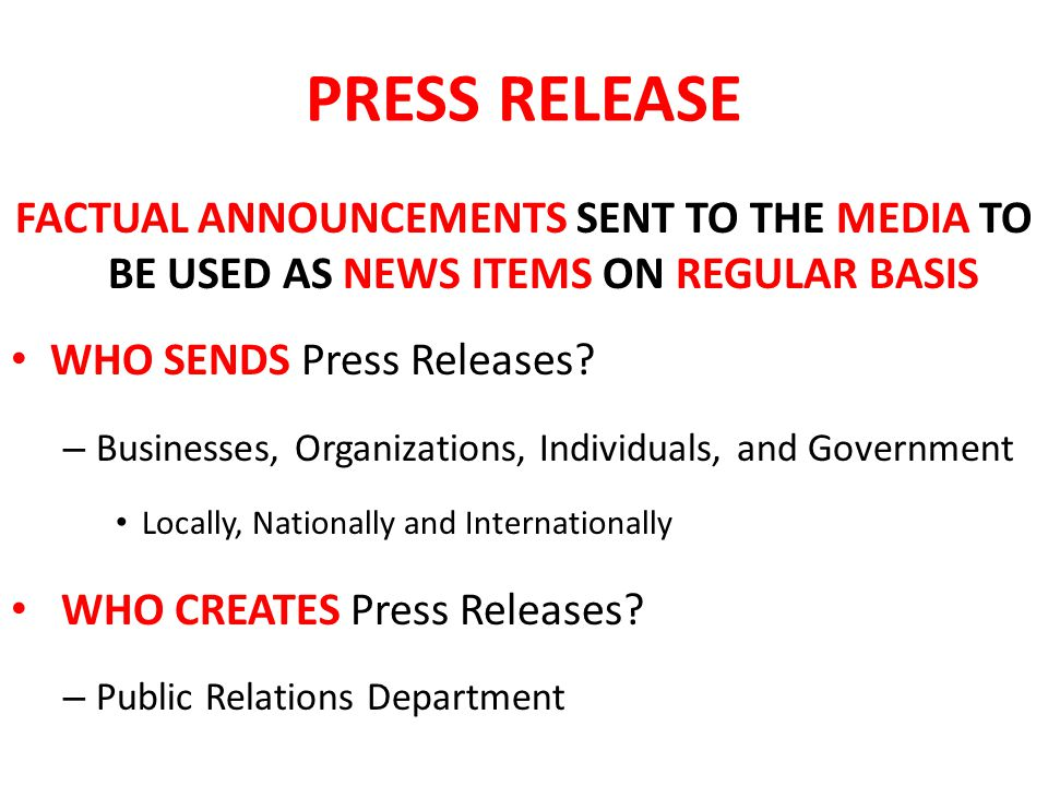 PRESS RELEASE FACTUAL ANNOUNCEMENTS SENT TO THE MEDIA TO BE USED AS NEWS ITEMS ON REGULAR BASIS. WHO SENDS Press Releases