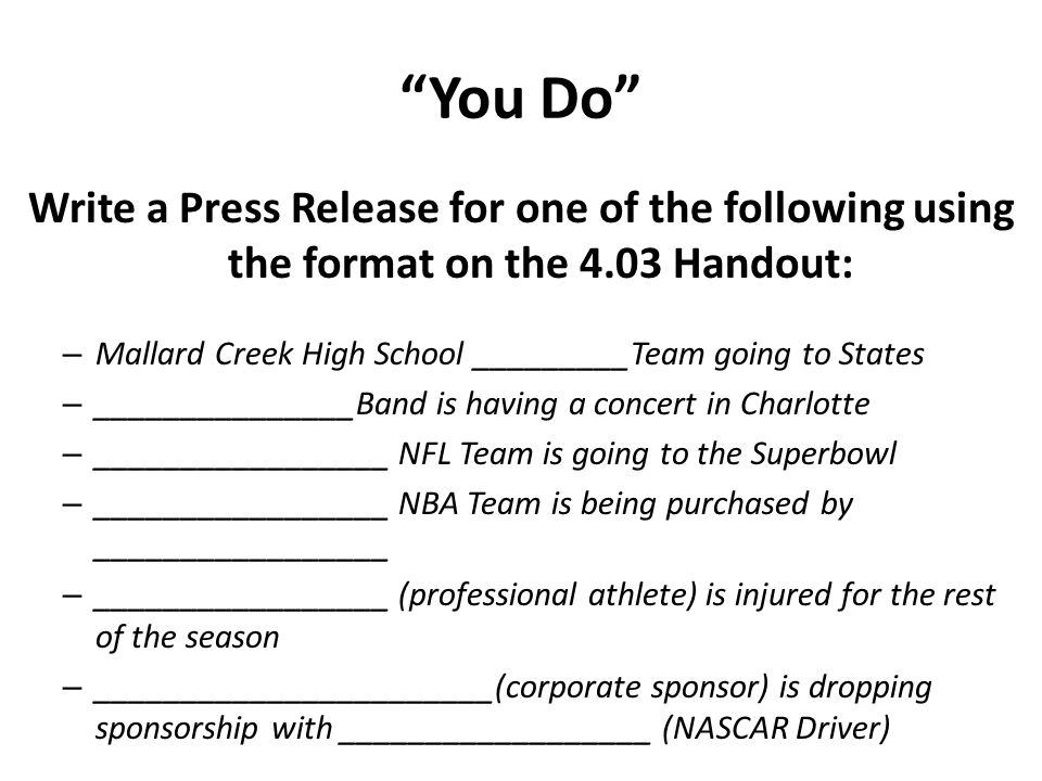 You Do Write a Press Release for one of the following using the format on the 4.03 Handout: