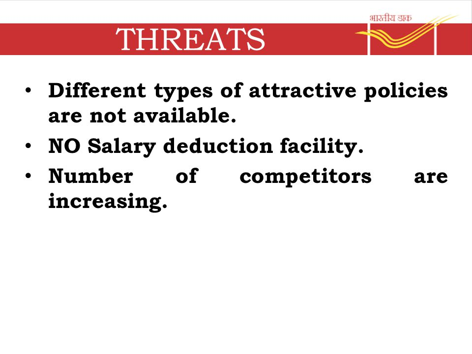 THREATS Different types of attractive policies are not available.