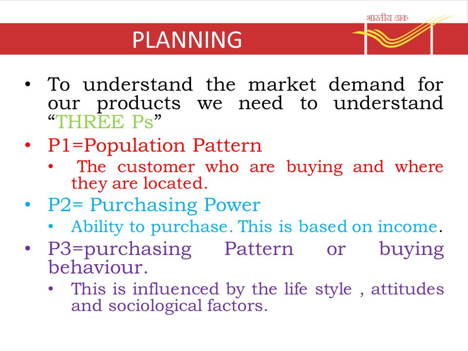 PLANNING To understand the market demand for our products we need to understand THREE Ps P1=Population Pattern.