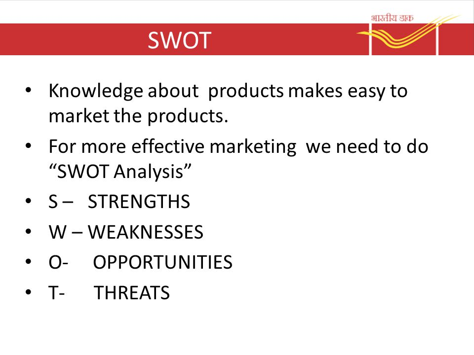 SWOT Knowledge about products makes easy to market the products.