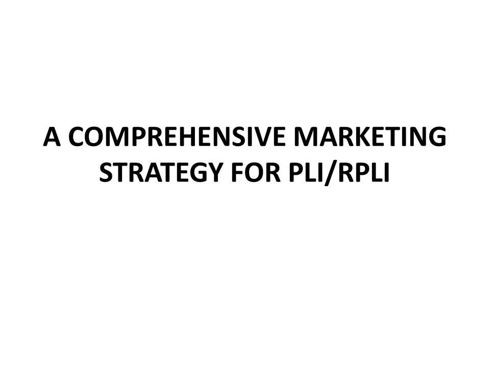 A COMPREHENSIVE MARKETING STRATEGY FOR PLI/RPLI