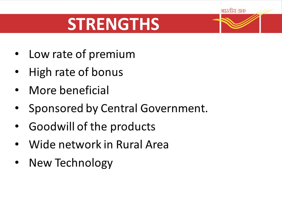 STRENGTHS Low rate of premium High rate of bonus More beneficial