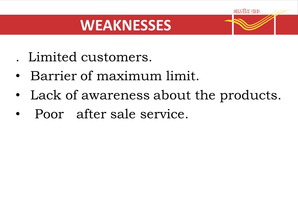 WEAKNESSES . Limited customers. Barrier of maximum limit.